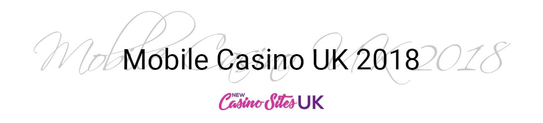 Mobile Casino 2018 UK