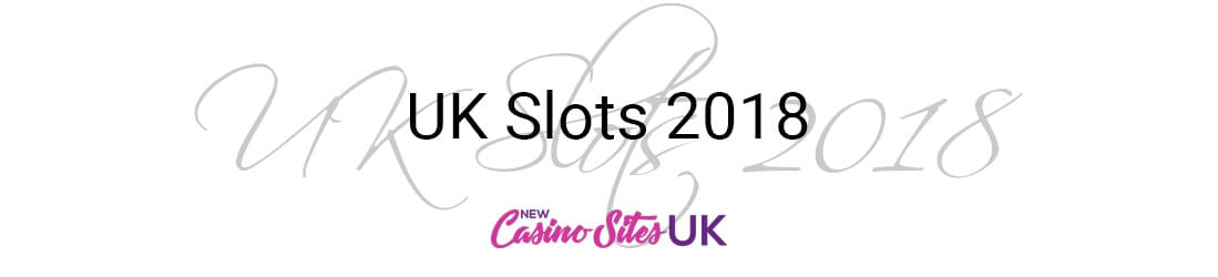 Slots UK 2018